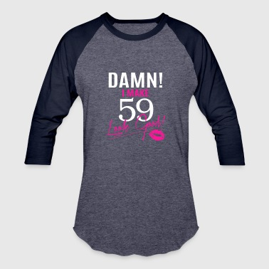 Damn I Make 59 Look Good - Baseball T-Shirt