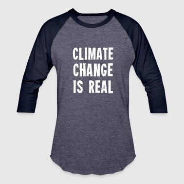 Climate Change Is Real - Baseball T-Shirt