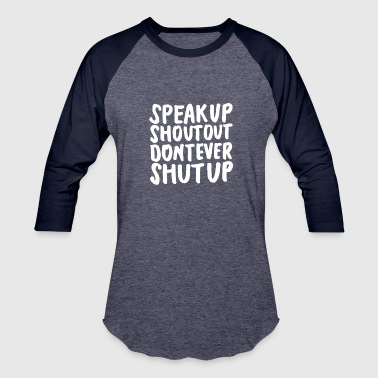 Speak Up Shout Out Dont Ever Shut Up - Baseball T-Shirt
