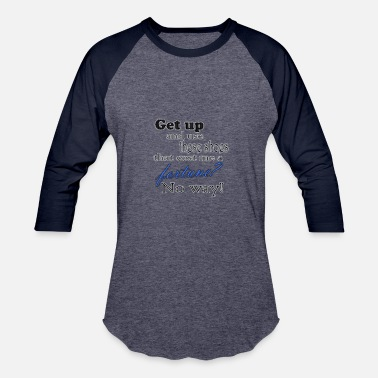 Get Used To It get up and use these shoes? - Baseball T-Shirt