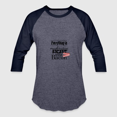 Everything in moderation - Baseball T-Shirt