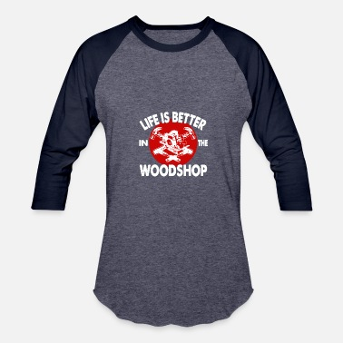 Woodshop Life Is Better In The Woodshop Shirts - Baseball T-Shirt