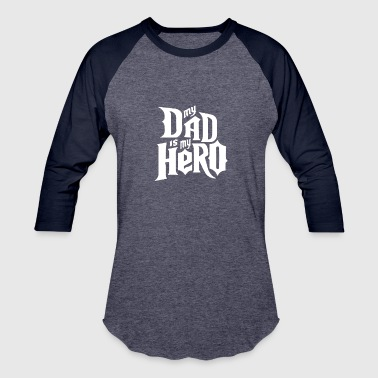 My Hero My Dad MY DAD IS MY HERO - Baseball T-Shirt