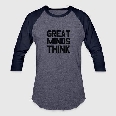 Great Minds Think - Baseball T-Shirt