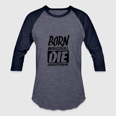 Exceptional Born Original, Die Exceptional - Baseball T-Shirt