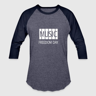 Music Freedom Music Freedom Day - Baseball T-Shirt