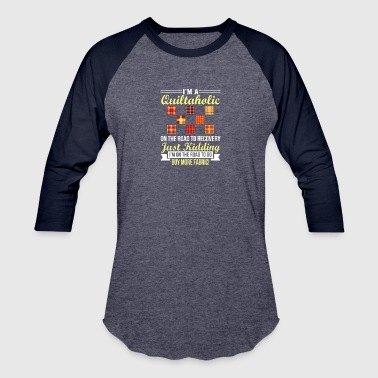 Quilting Plus Size Quiltaholic Go Buy More Fabric Quilting - Baseball T-Shirt