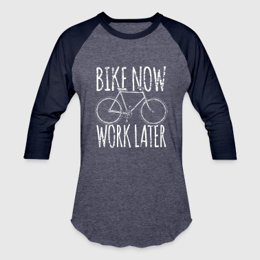 Bike now Work later - Baseball T-Shirt