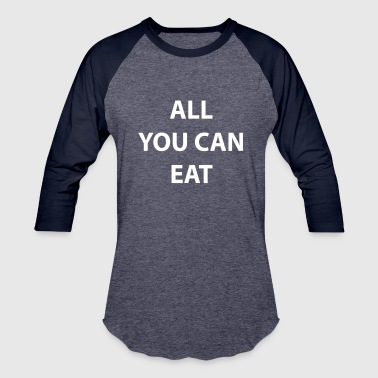 All You Can Eat All You Can Eat - Baseball T-Shirt