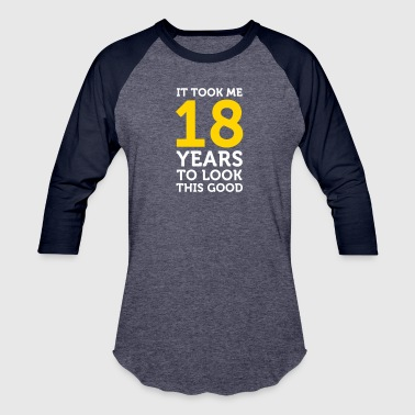 It Took 18 Years To Look This Good It Took 18 Years To Look So Good! - Baseball T-Shirt