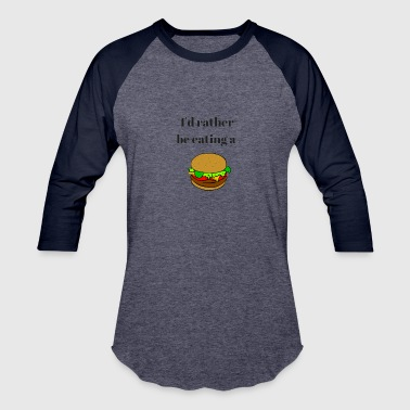 Id rather be eating a hamburger - Baseball T-Shirt