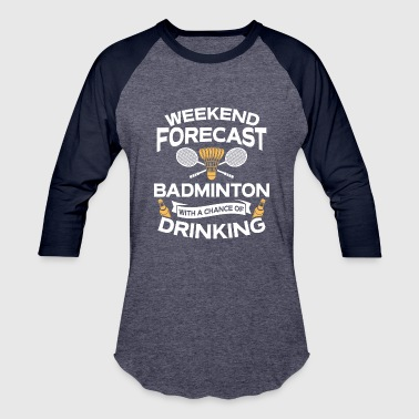 Badminton Weekend Forecast Badminton With Drinking - Baseball T-Shirt
