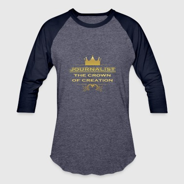 Journalist CRONE KING CREATION MASTER GIFT JOURNALIST - Baseball T-Shirt