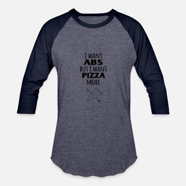 Pizza Abs I want abs but I want pizza more! - Baseball T-Shirt