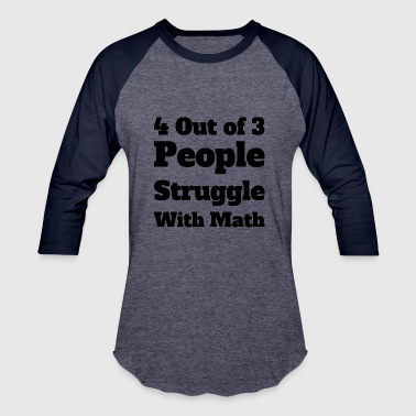Struggle Meme 4 Out of 3 People Struggle With Math - Baseball T-Shirt