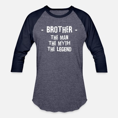 Brother The Man The Myth The Legend Brother Shirt - the man, myth, legend for best - Baseball T-Shirt
