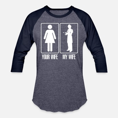 My Wife Nurse Your wife my wife nurse - Baseball T-Shirt