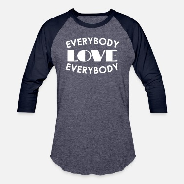 Everybody Love Everybody Everybody Love Everybody - Unisex Baseball T-Shirt