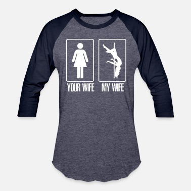 Pole Dancing Husband Your wife my wife pole dancing - Baseball T-Shirt