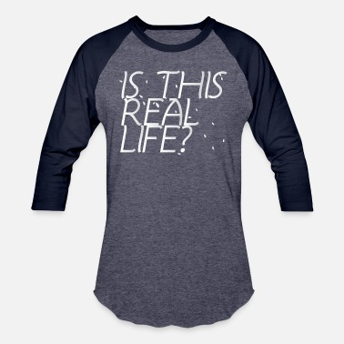 Real Life Is This Real Life - Unisex Baseball T-Shirt