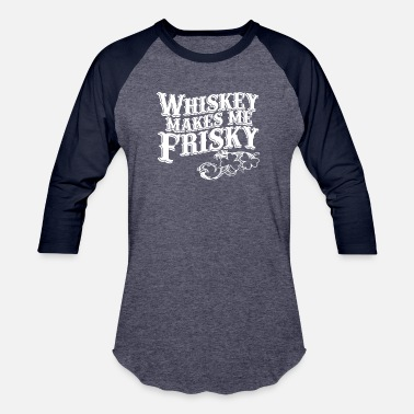 whiskey makes me friskey T Shirts - Unisex Baseball T-Shirt