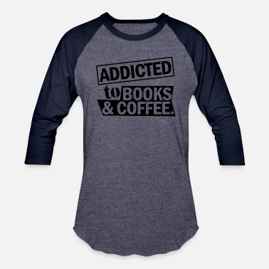 Addicted to books and coffee Funky Jokes - Unisex Baseball T-Shirt