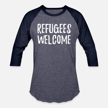 Homeless Refugees Welcome Homeless - Unisex Baseball T-Shirt