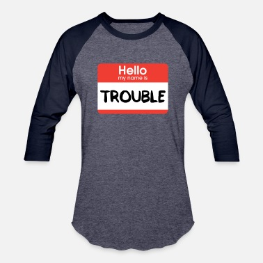 Hello My Name Is Hello My Name Is Trouble - Baseball T-Shirt