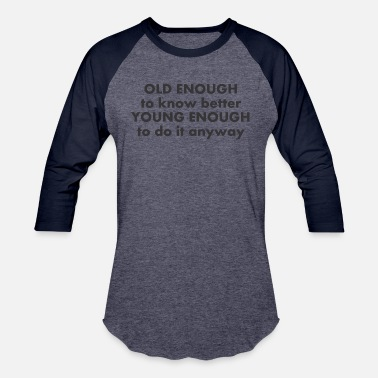 Retire Old enough to know better young enough - Baseball T-Shirt