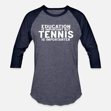 Japanese Tennis Education is important but Tennis is importanter - Baseball T-Shirt