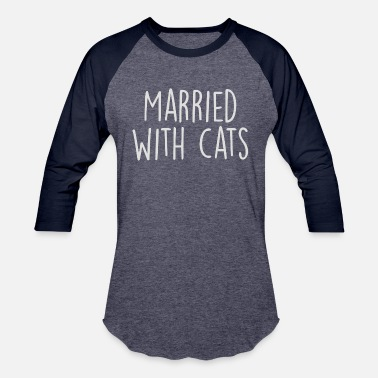 Married With Cats Married With Cats - Baseball T-Shirt