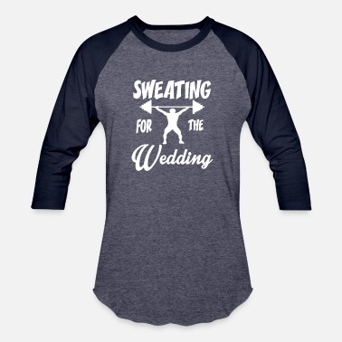 Sweating Sweating For the Wedding - Unisex Baseball T-Shirt