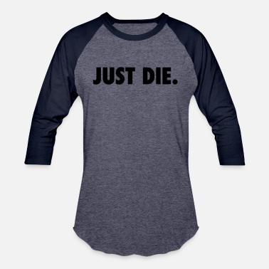 Just JUST DIE. - Unisex Baseball T-Shirt