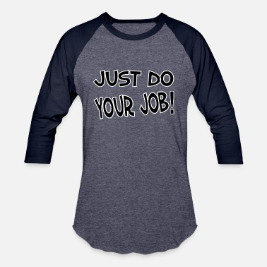 Job Just Do Your Job! - Unisex Baseball T-Shirt
