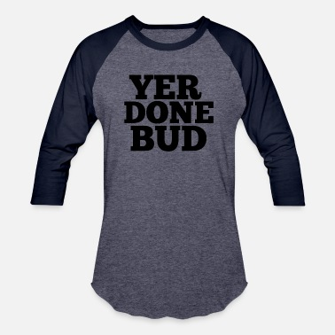 Catchers Yer Done Bud - Baseball T-Shirt