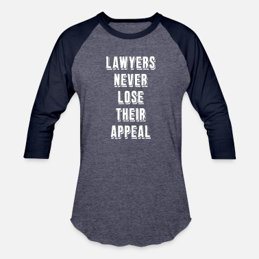 Funny Lawyer Lawyers Never Lose Their Appeal Funny Lawyer - Baseball T-Shirt