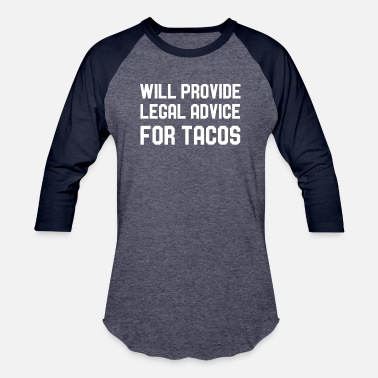 Advice Will Provide Legal Advice For Tacos Attorney Humor - Unisex Baseball T-Shirt