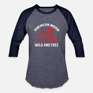 American Indian Indians - American Indian Wild And Free - Unisex Baseball T-Shirt
