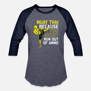 Muay Thai Muay Thai Because you might run out of ammo - Baseball T-Shirt