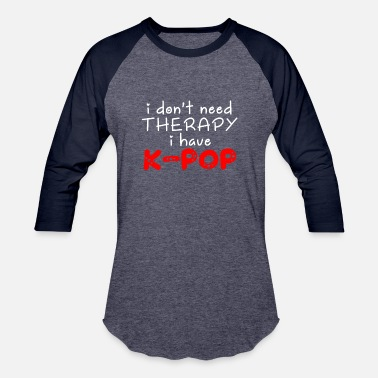 Korean Drama I don't need therapy i have k-pop - k-pop gift - Unisex Baseball T-Shirt