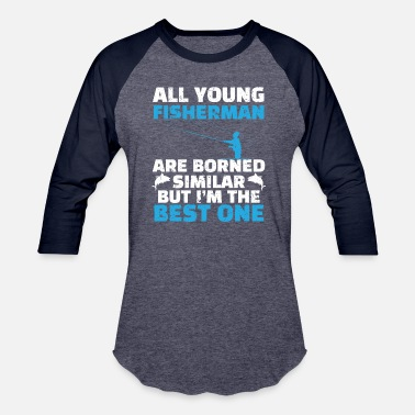 Fisherman Young Fisherman are Born Similar But I'm the Best - Unisex Baseball T-Shirt