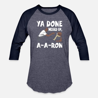 fcb308e8 Shop Ya-done-messed-up-a-a-ron T-Shirts online | Spreadshirt