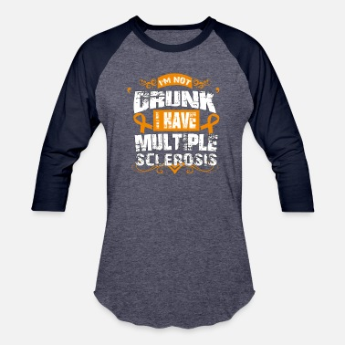 I Have Multiple Sclerosis Im Not Drunk I Have Multiple Sclerosis - Baseball T-Shirt