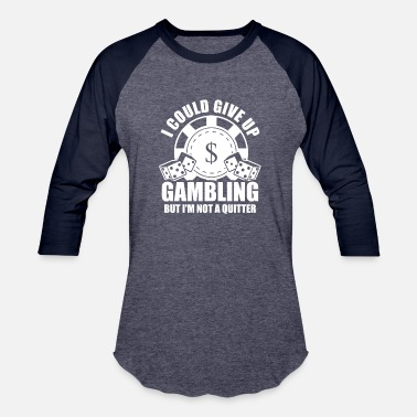 Machine I Could Give Up Gambling But Im Not A Quitter - Baseball T-Shirt