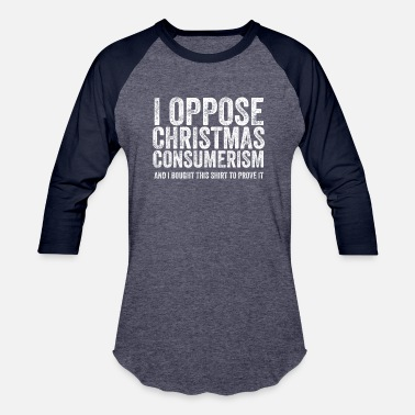 Haters I Oppose Christmas Consumerism And I Bought Hater - Unisex Baseball T-Shirt