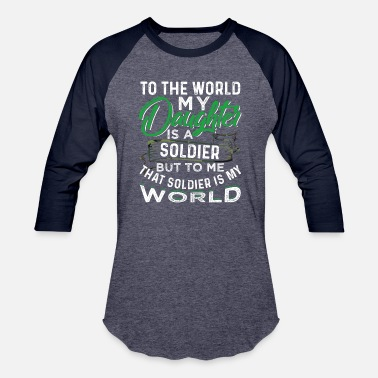 Daughter Of A Soldier To The World My Daughter Is A Soldier But To Me - Baseball T-Shirt