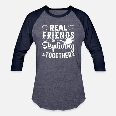 Skydiving Skydiving Real Friends Go Skydiving Together - Baseball T-Shirt