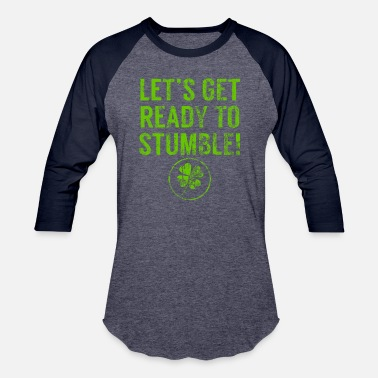 Ready Let's Get Ready to Stumble Drunk St Patricks Day - Unisex Baseball T-Shirt