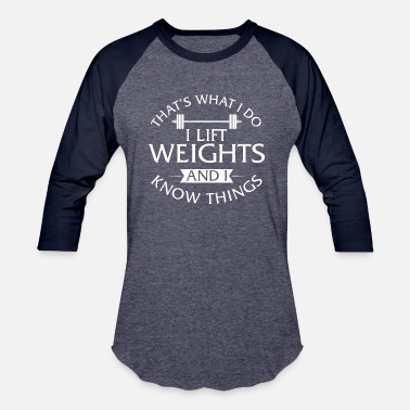Lifting That's What I Do I Lift Weights And I Know Things - Baseball T-Shirt
