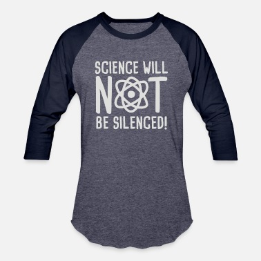 Science Not Silence Science will not be silenced - Baseball T-Shirt